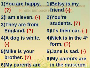 You are happy. (?) You are happy. (?) I am eleven. (-) They are from England. (?