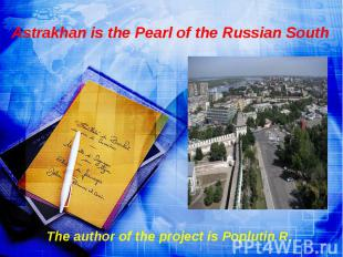 Astrakhan is the Pearl of the Russian South The author of the project is Popluti