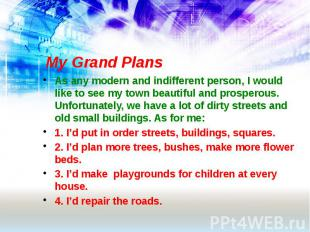 My Grand Plans As any modern and indifferent person, I would like to see my town