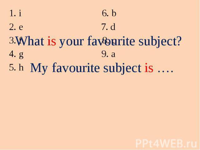 i 6. b i 6. b e 7. d f 8. c g 9. a h