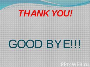 THANK YOU! GOOD BYE!!!