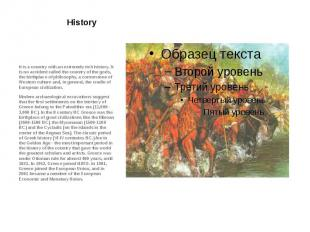 History It is a country with an extremely rich history. It is no accident called