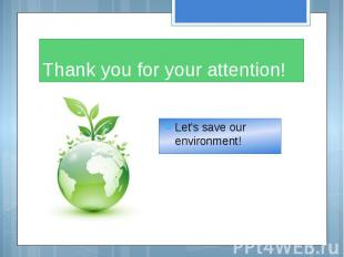 Thank you for your attention! Let's save our environment!
