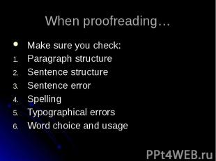 When proofreading… Make sure you check: Paragraph structure Sentence structure S