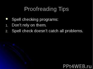 Proofreading Tips Spell checking programs: Don't rely on them. Spell check doesn