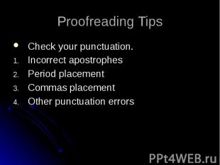 Proofreading Tips Check your punctuation. Incorrect apostrophes Period placement