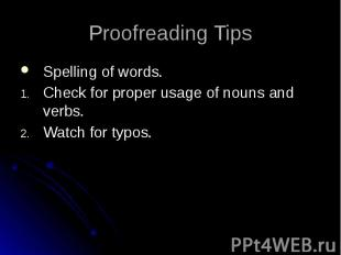 Proofreading Tips Spelling of words. Check for proper usage of nouns and verbs.