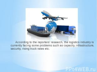 According to the reporters' research, the logistics industry is currently facing
