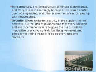 Infrastructure. The infrastructure continues to deteriorate, and Congress is in