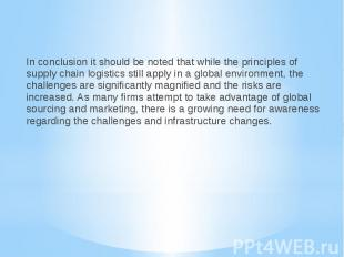 In conclusion it should be noted that while the principles of supply chain logis