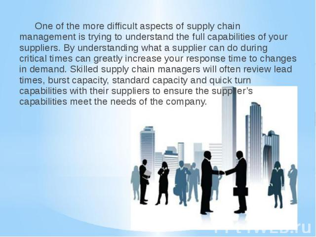 One of the more difficult aspects of supply chain management is trying to understand the full capabilities of your suppliers. By understanding what a supplier can do during critical times can greatly increase your response time to changes in demand.…