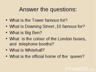 What is the Tower famous for? What is the Tower famous for? What is Downing Stre