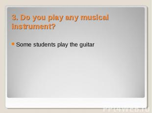 Some students play the guitar