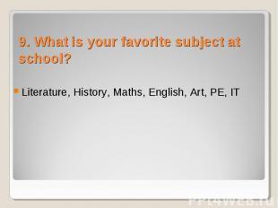 Literature, History, Maths, English, Art, PE, IT Literature, History, Maths, Eng