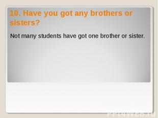 Not many students have got one brother or sister. Not many students have got one