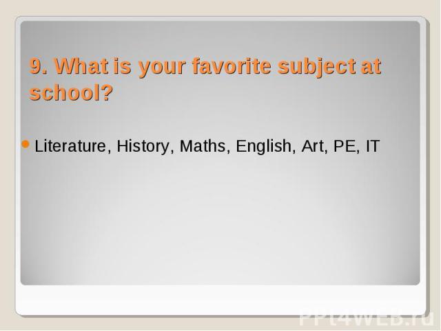 Literature, History, Maths, English, Art, PE, IT Literature, History, Maths, English, Art, PE, IT