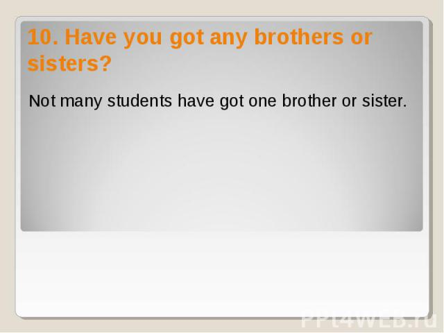 Not many students have got one brother or sister. Not many students have got one brother or sister.