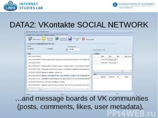 DATA2: VKontakte SOCIAL NETWORK …and message boards of VK communities (posts, co
