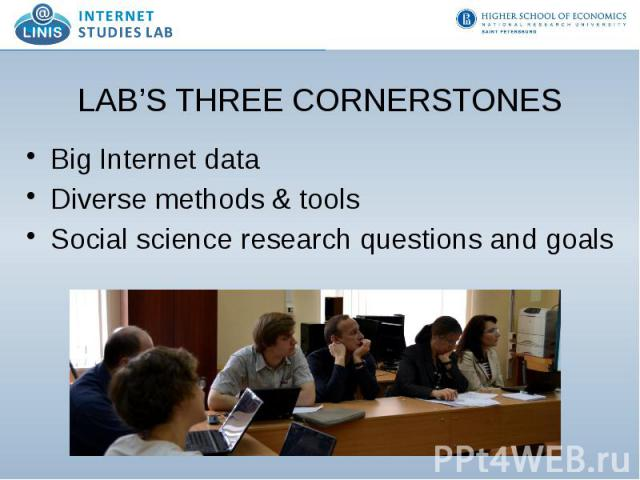 LAB'S THREE CORNERSTONES Big Internet data Diverse methods & tools Social science research questions and goals