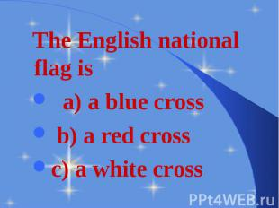 The English national flag is The English national flag is a) a blue cross b) a r