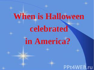 When is Halloween When is Halloween celebrated in America?