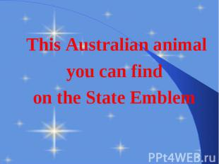 This Australian animal This Australian animal you can find on the State Emblem