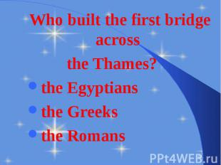 Who built the first bridge across Who built the first bridge across the Thames?