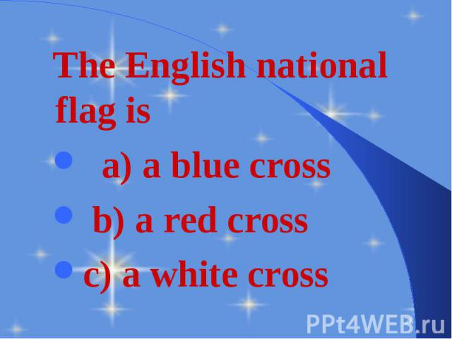 The English national flag is The English national flag is a) a blue cross b) a red cross c) a white cross