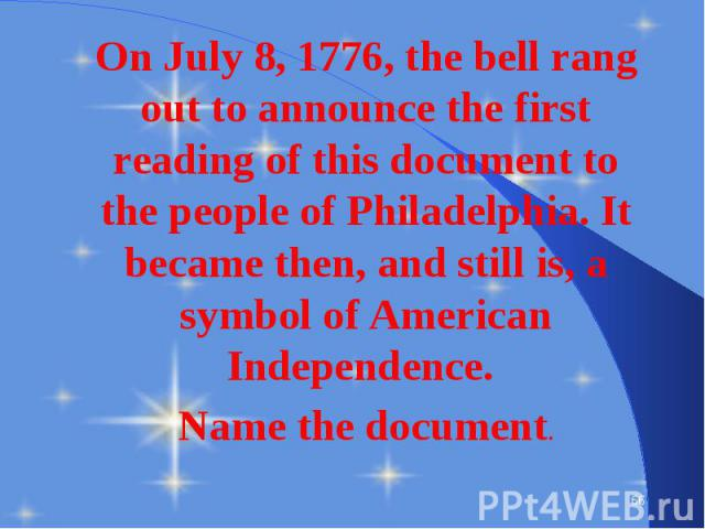 On July 8, 1776, the bell rang out to announce the first reading of this document to the people of Philadelphia. It became then, and still is, a symbol of American Independence. On July 8, 1776, the bell rang out to announce the first reading of thi…