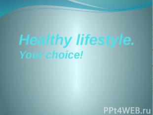 Healthy lifestyle. Your choice!