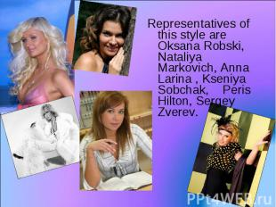 Representatives of this style are Oksana Robski, Nataliya Markovich, Anna Larina
