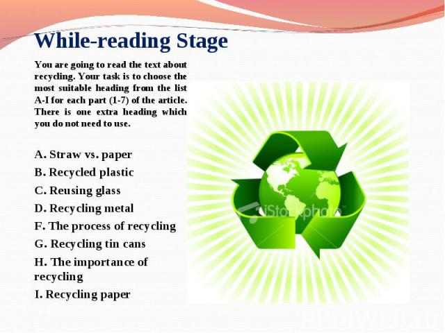 You are going to read the text about recycling. Your task is to choose the most suitable heading from the list A-I for each part (1-7) of the article. There is one extra heading which you do not need to use. You are going to read the text about recy…