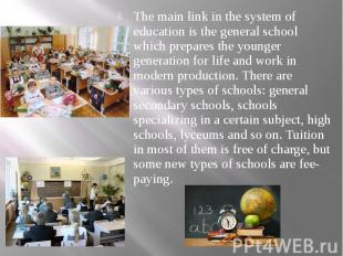 The main link in the system of education is the general school which prepares th
