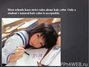 Most schools have strict rules about hair color. Only a student's natural hair c