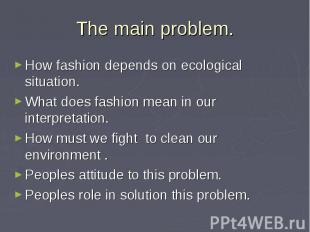 The main problem. How fashion depends on ecological situation. What does fashion