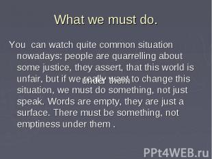What we must do. You can watch quite common situation nowadays: people are quarr