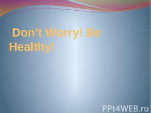 Don't Worry! Be Healthy!