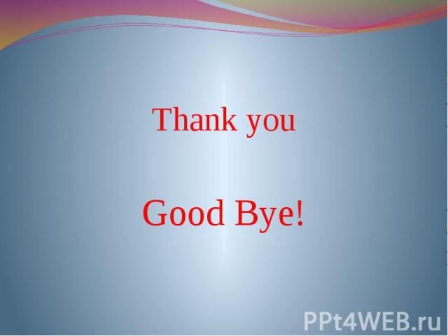 Thank you Good Bye!