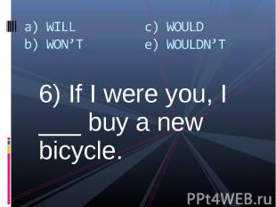 6) If I were you, I ___ buy a new bicycle. 6) If I were you, I ___ buy a new bic