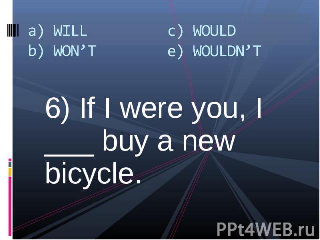 6) If I were you, I ___ buy a new bicycle. 6) If I were you, I ___ buy a new bicycle.