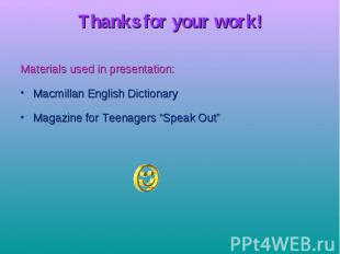 Thanks for your work! Materials used in presentation: Macmillan English Dictiona