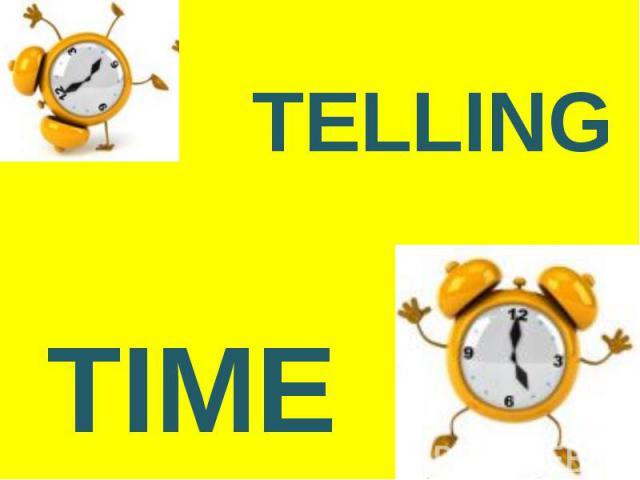 TELLING TELLING TIME