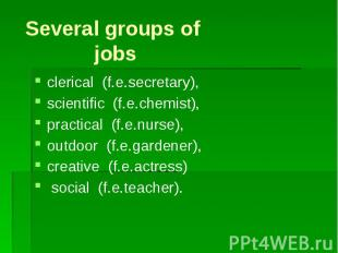 Several groups of jobs clerical (f.e.secretary), scientific (f.e.chemist), pract