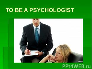 TO BE A PSYCHOLOGIST