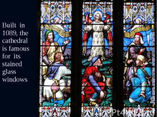 Built in 1089, the cathedral is famous for its stained glass windows Built in 10