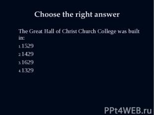 The Great Hall of Christ Church College was built in: The Great Hall of Christ C