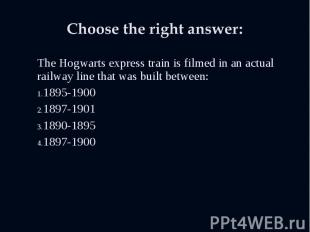 The Hogwarts express train is filmed in an actual railway line that was built be