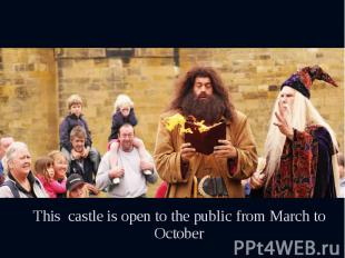 This castle is open to the public from March to October This castle is open to t