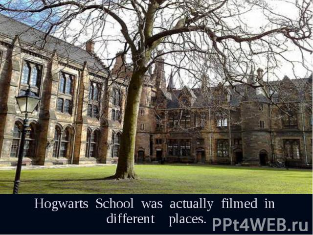 Hogwarts School was actually filmed in different places. Hogwarts School was actually filmed in different places.