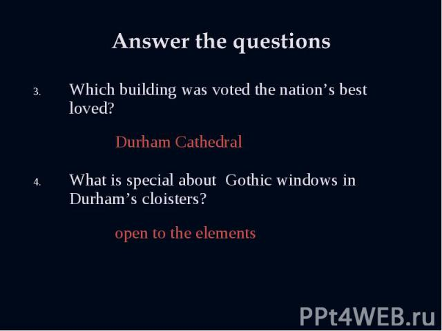 Which building was voted the nation's best loved? Which building was voted the nation's best loved? Durham Cathedral What is special about Gothic windows in Durham's cloisters? open to the elements